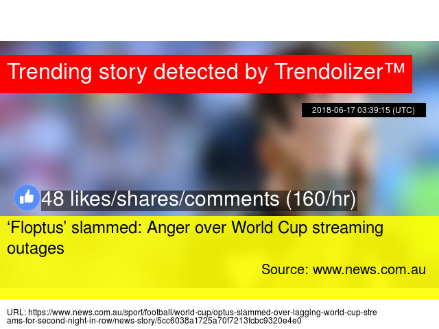 Floptus' slammed: Anger over World Cup streaming outages