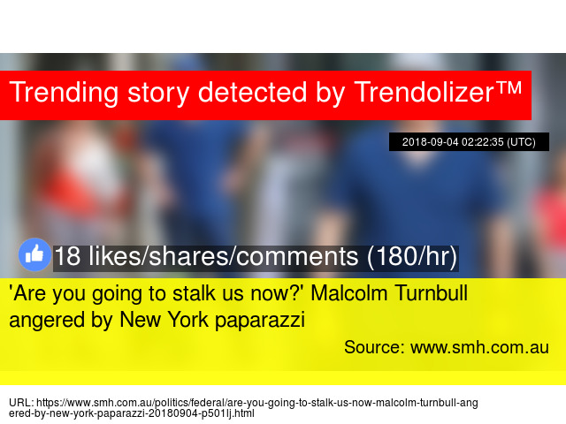 150224cc52cc   x27 Are you going to stalk us now   x27  Malcolm Turnbull angered by New  York paparazzi